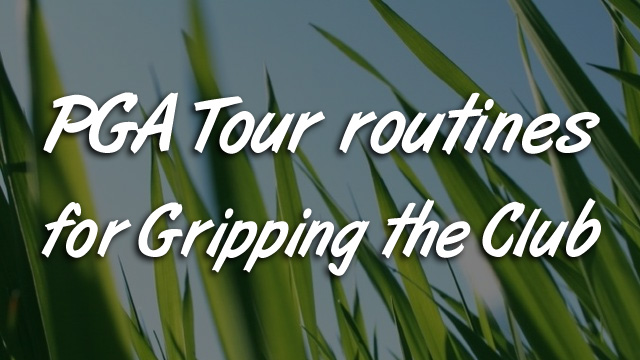 PGA Tour Routines for Gripping the Club