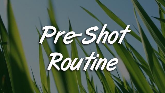 Pre-Shot Routine