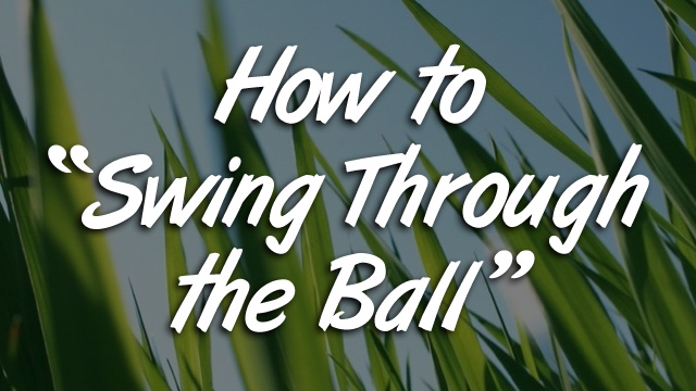 How to Swing Through the Ball