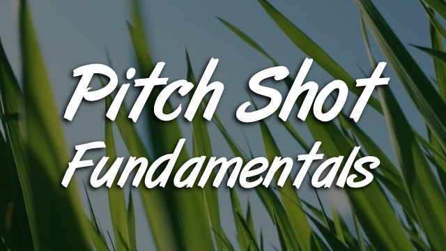 Pitch Shot Fundamentals