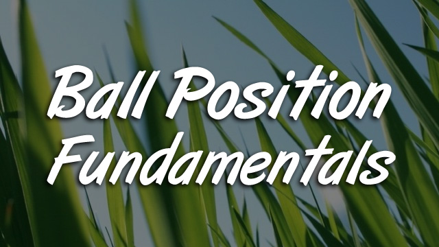 Ball Position Fundamentals